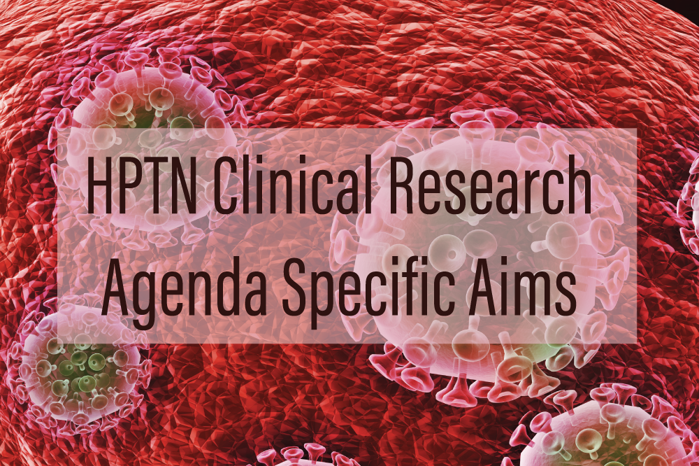 HPTN Clinical Research Agenda Specific Aims